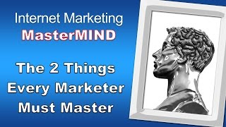 Internet Marketing MasterMind – The Two Things Every Marketer Must Master for Online Success